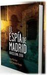 El espía de Madrid, la novela que recupera la épica perdida de unaépoca
